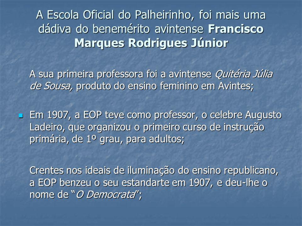 A Escola Oficial do Palheirinho, foi mais uma dádiva do benemérito avintense Francisco Marques Rodrigues Júnior A sua primeira professora foi a avinte