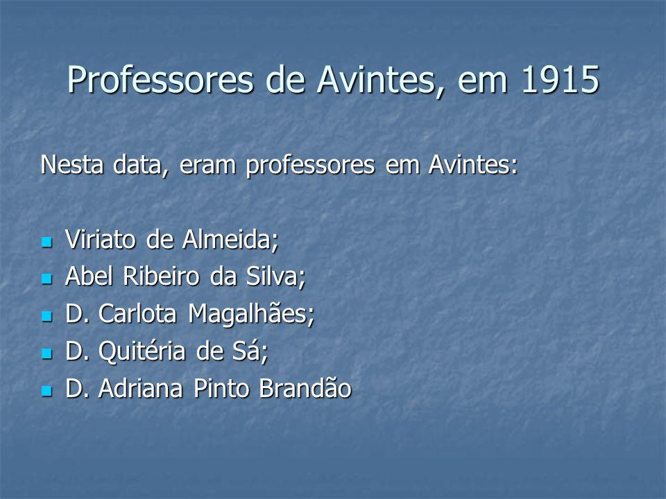 Professores de Avintes, em 1915 Nesta data, eram professores em Avintes: Viriato de Almeida; Viriato de Almeida; Abel Ribeiro da Silva; Abel Ribeiro d