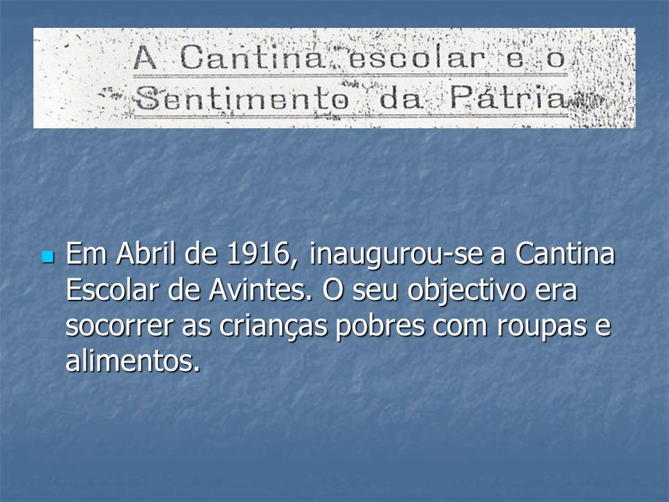 Em Abril de 1916, inaugurou-se a Cantina Escolar de Avintes. O seu objectivo era socorrer as crianças pobres com roupas e alimentos. Em Abril de 1916,