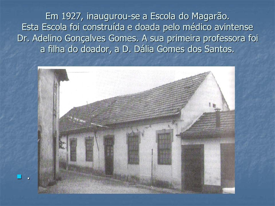 Em 1927, inaugurou-se a Escola do Magarão. Esta Escola foi construída e doada pelo médico avintense Dr. Adelino Gonçalves Gomes. A sua primeira profes