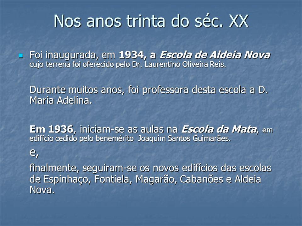 Nos anos trinta do séc. XX Foi inaugurada, em 1934, a Escola de Aldeia Nova cujo terrena foi oferecido pelo Dr. Laurentino Oliveira Reis. Foi inaugura
