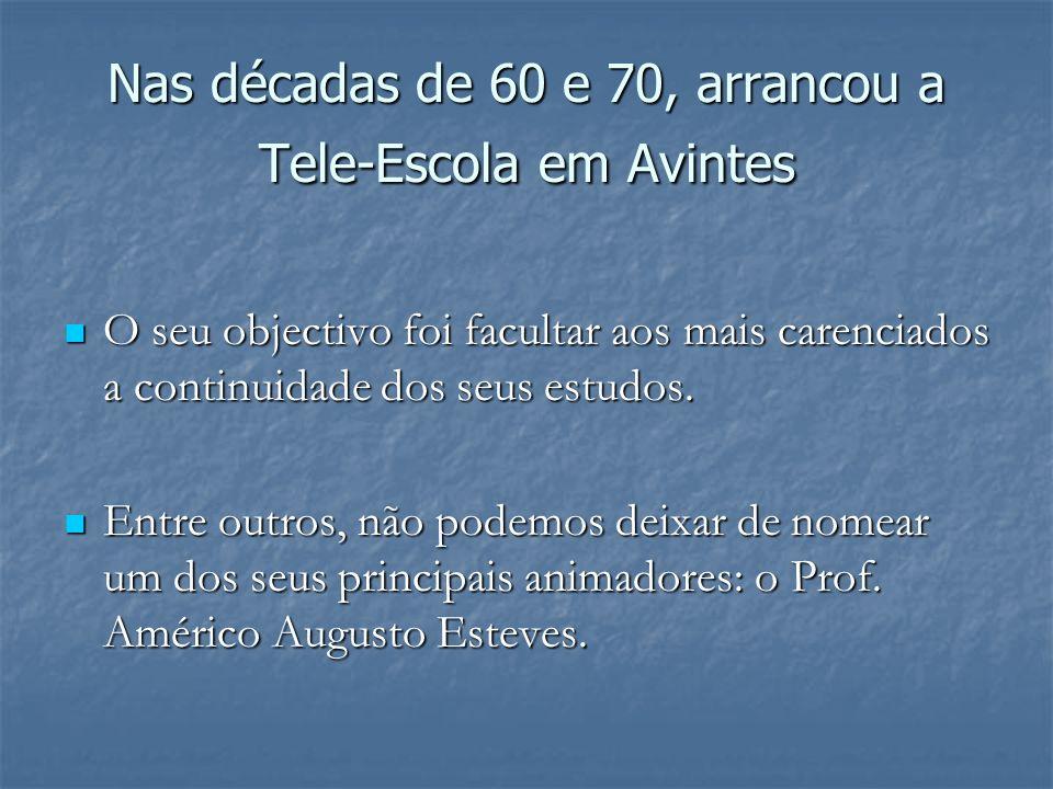 Nas décadas de 60 e 70, arrancou a Tele-Escola em Avintes O seu objectivo foi facultar aos mais carenciados a continuidade dos seus estudos. O seu obj