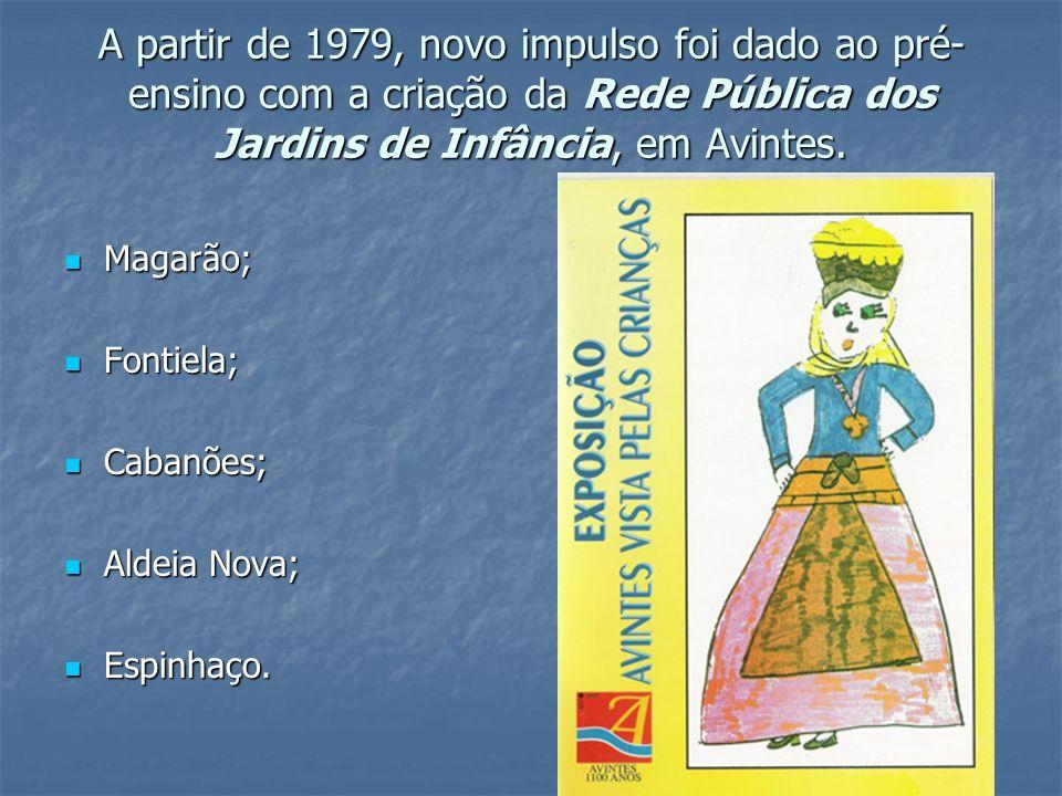 A partir de 1979, novo impulso foi dado ao pré- ensino com a criação da Rede Pública dos Jardins de Infância, em Avintes. Magarão; Magarão; Fontiela;
