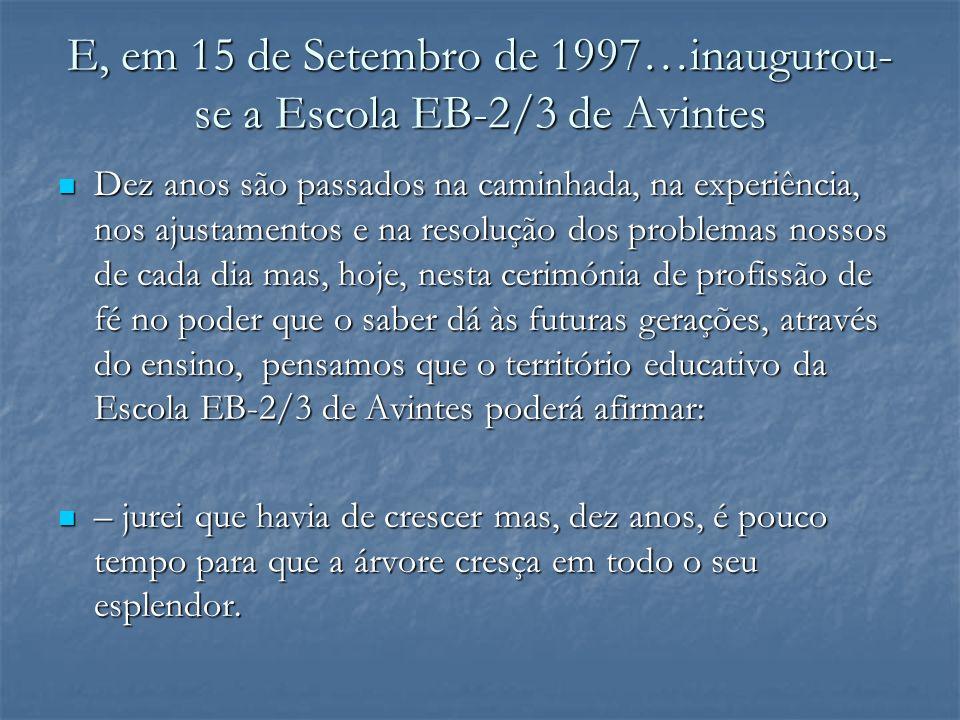 E, em 15 de Setembro de 1997…inaugurou- se a Escola EB-2/3 de Avintes Dez anos são passados na caminhada, na experiência, nos ajustamentos e na resolu
