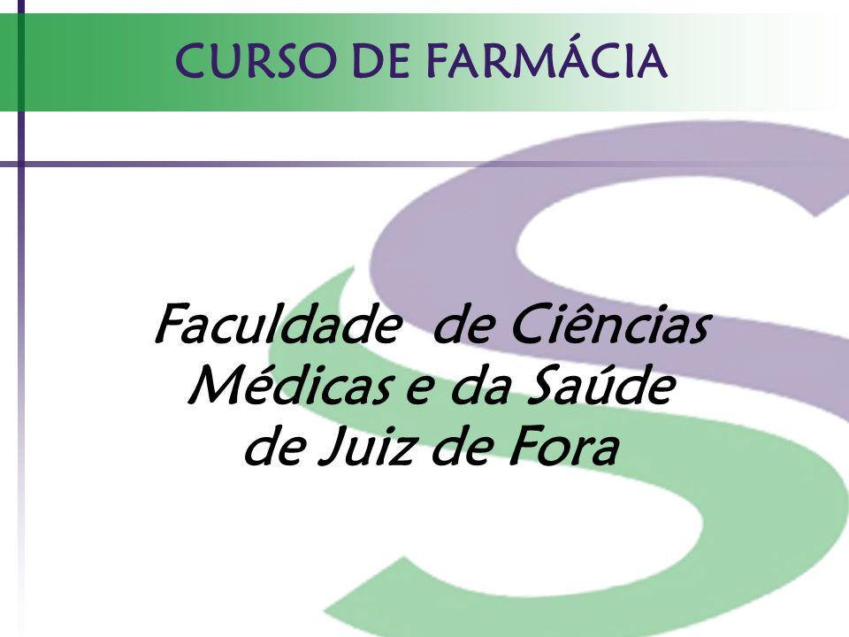 CURSO DE FARMÁCIA Faculdade de Ciências Médicas e da Saúde de Juiz de Fora