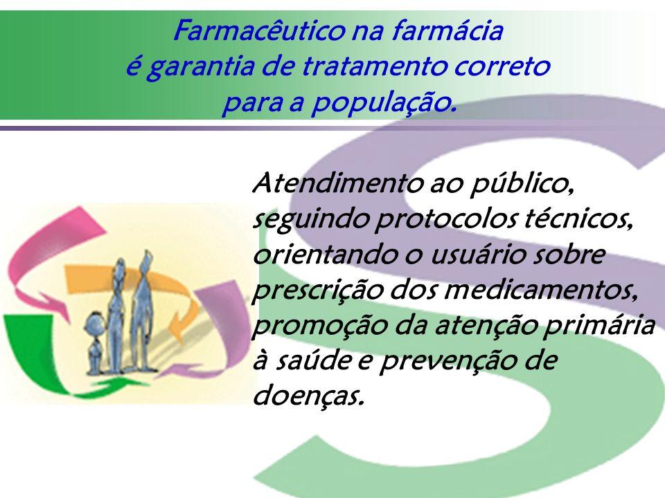 Farmacêutico na farmácia é garantia de tratamento correto para a população. Atendimento ao público, seguindo protocolos técnicos, orientando o usuário