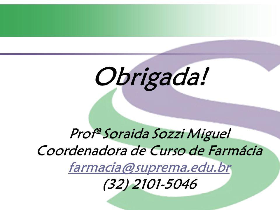 Obrigada! Profª Soraida Sozzi Miguel Coordenadora de Curso de Farmácia farmacia@suprema.edu.br (32) 2101-5046