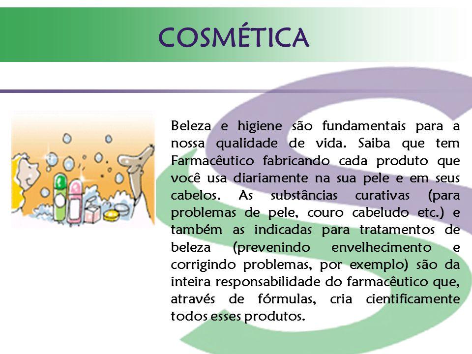 COSMÉTICA Beleza e higiene são fundamentais para a nossa qualidade de vida. Saiba que tem Farmacêutico fabricando cada produto que você usa diariament