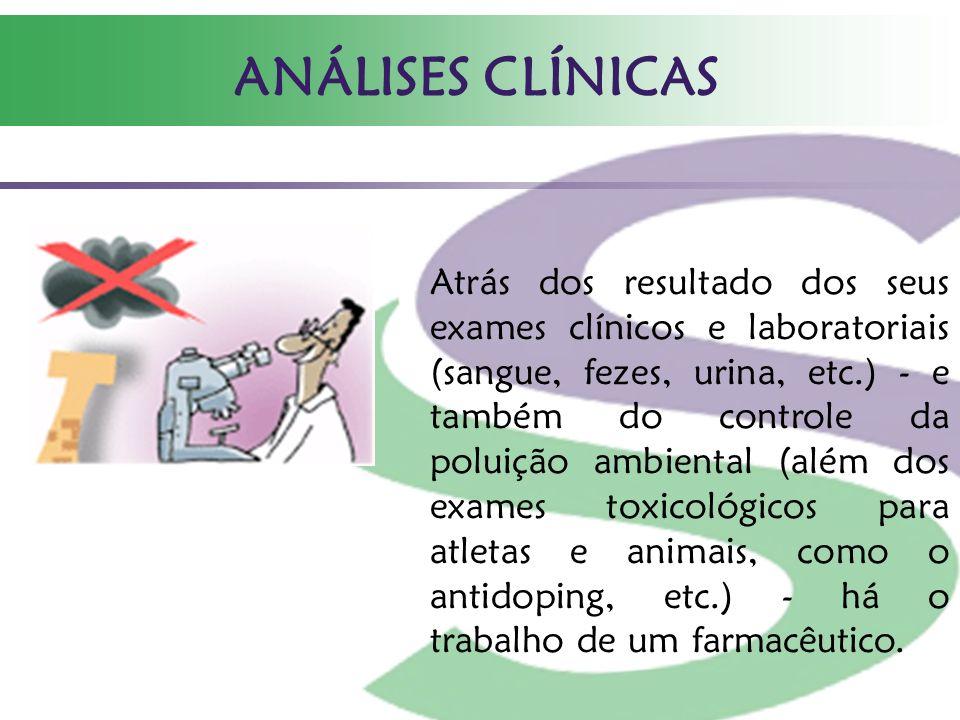 ANÁLISES CLÍNICAS Atrás dos resultado dos seus exames clínicos e laboratoriais (sangue, fezes, urina, etc.) - e também do controle da poluição ambient