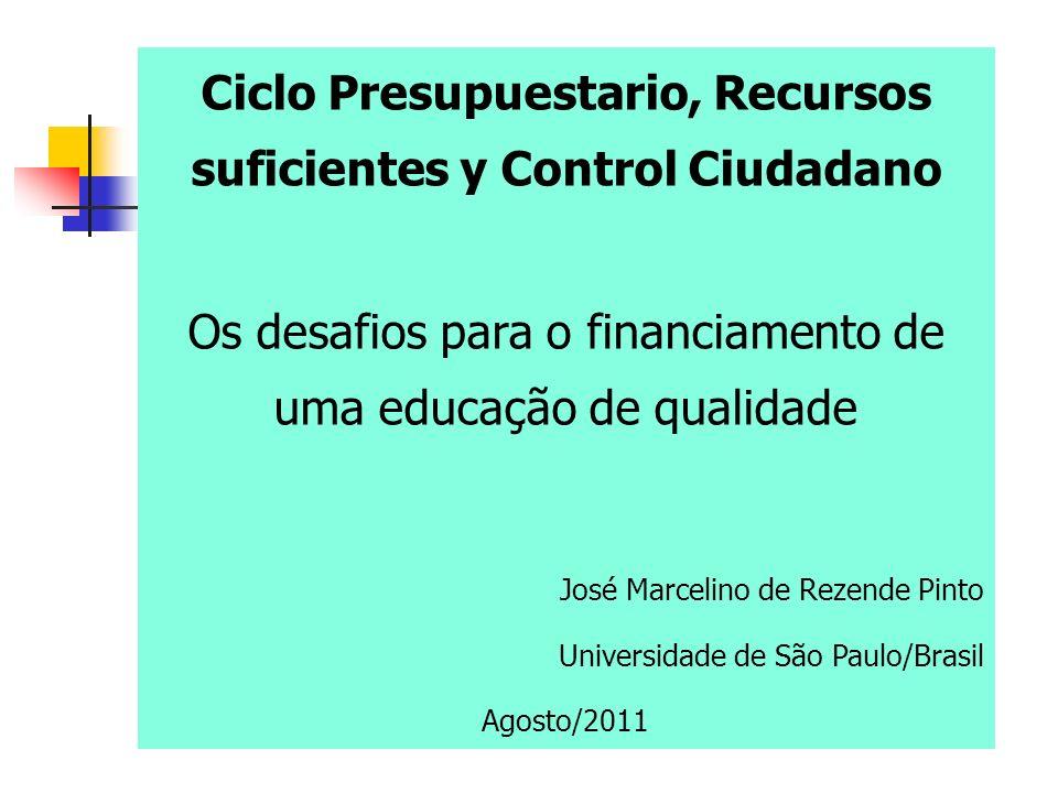 Ciclo Presupuestario, Recursos suficientes y Control Ciudadano Os desafios para o financiamento de uma educação de qualidade José Marcelino de Rezende