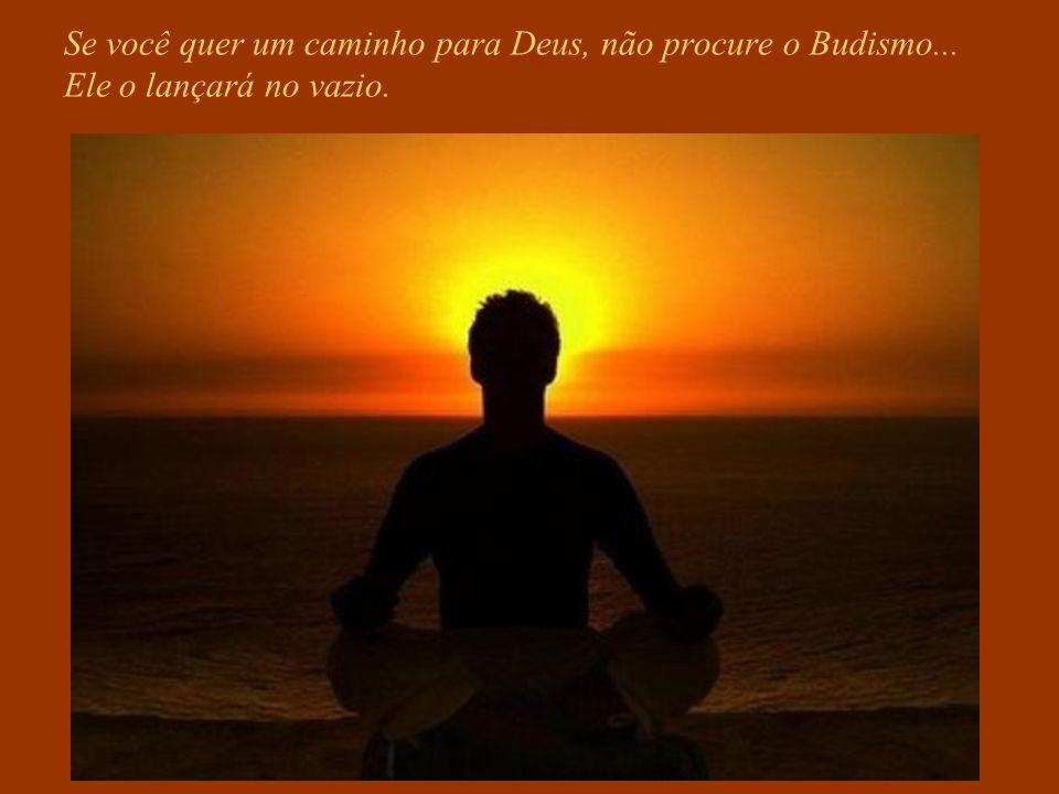 Se você quer alguém que perdoe suas falhas, deixando-o livre para errar de novo, não procure o Budismo... pois ele lhe ensinará a implacável Lei de Ca