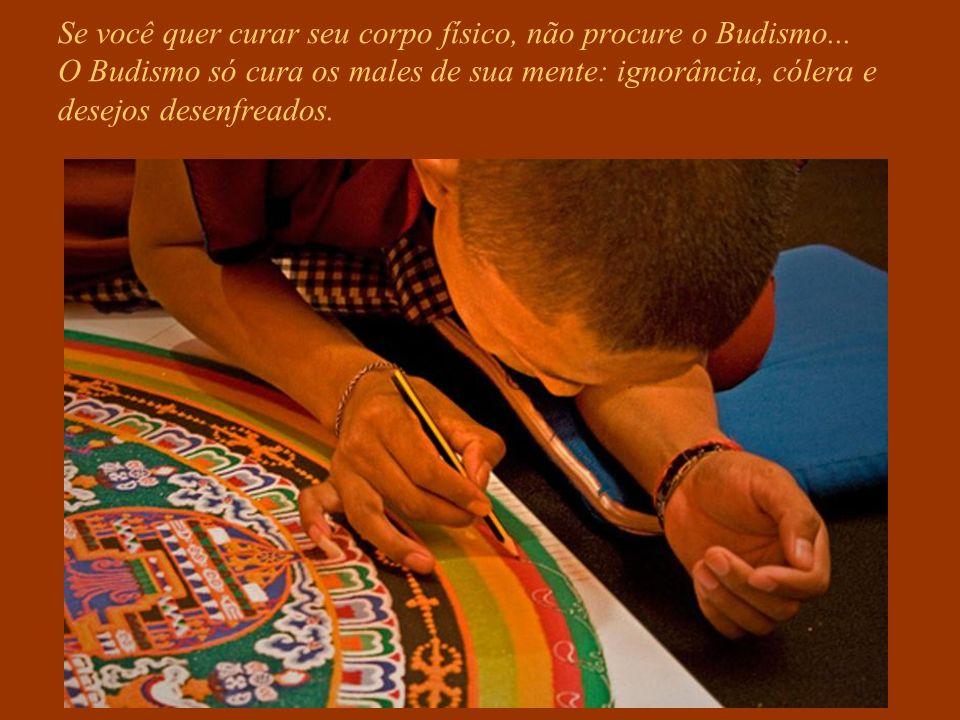 Se você quer curar seu corpo físico, não procure o Budismo...