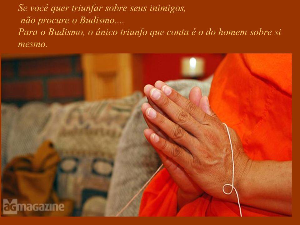 Se você quer triunfar sobre seus inimigos, não procure o Budismo....