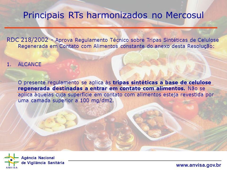 Agência Nacional de Vigilância Sanitária www.anvisa.gov.br Principais RTs harmonizados no Mercosul RDC 218/2002 - Aprova Regulamento Técnico sobre Tri