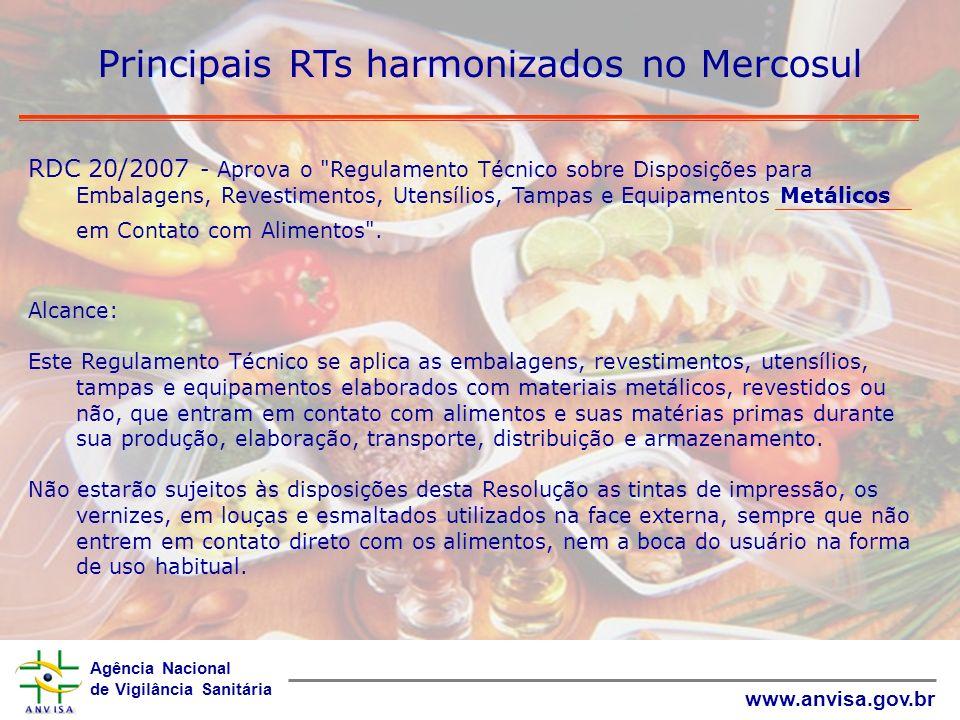 Agência Nacional de Vigilância Sanitária www.anvisa.gov.br Principais RTs harmonizados no Mercosul RDC 20/2007 - Aprova o