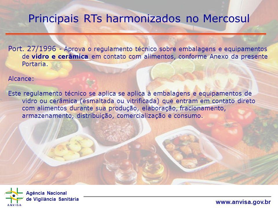 Agência Nacional de Vigilância Sanitária www.anvisa.gov.br Principais RTs harmonizados no Mercosul Port. 27/1996 - Aprova o regulamento técnico sobre