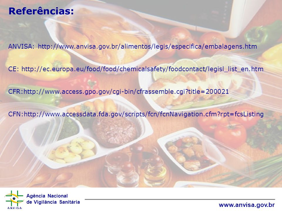 Agência Nacional de Vigilância Sanitária www.anvisa.gov.br Referências: ANVISA: http://www.anvisa.gov.br/alimentos/legis/especifica/embalagens.htm CE: