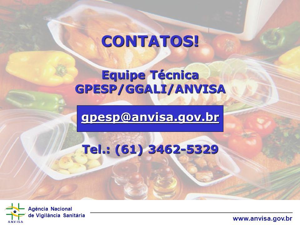 Agência Nacional de Vigilância Sanitária www.anvisa.gov.br CONTATOS! Equipe Técnica GPESP/GGALI/ANVISA gpesp@anvisa.gov.br Tel.: (61) 3462-5329