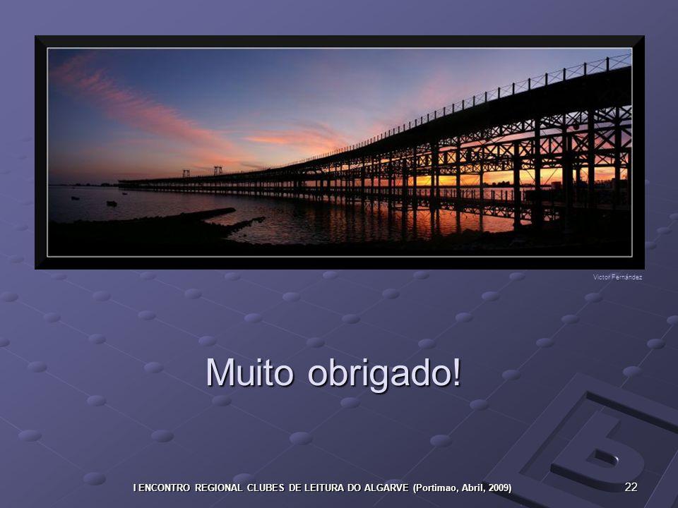 22 I ENCONTRO REGIONAL CLUBES DE LEITURA DO ALGARVE (Portimao, Abril, 2009) Muito obrigado.