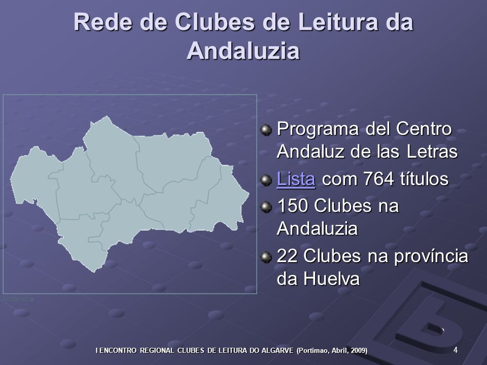 4 I ENCONTRO REGIONAL CLUBES DE LEITURA DO ALGARVE (Portimao, Abril, 2009) Rede de Clubes de Leitura da Andaluzia Programa del Centro Andaluz de las Letras ListaLista com 764 títulos Lista 150 Clubes na Andaluzia 22 Clubes na província da Huelva