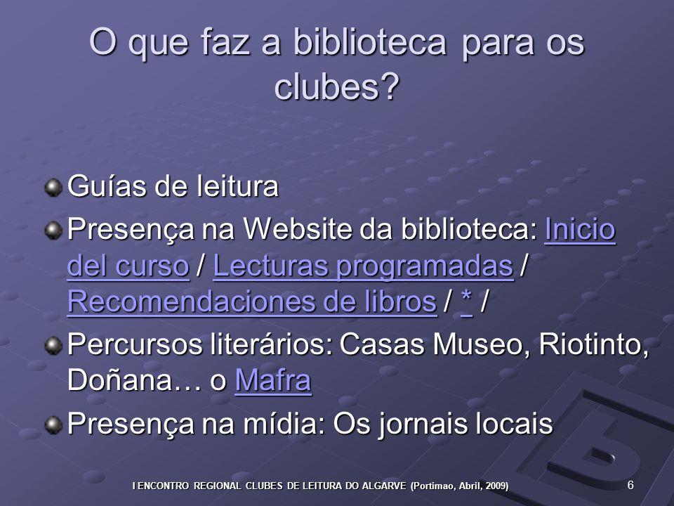 6 I ENCONTRO REGIONAL CLUBES DE LEITURA DO ALGARVE (Portimao, Abril, 2009) O que faz a biblioteca para os clubes.