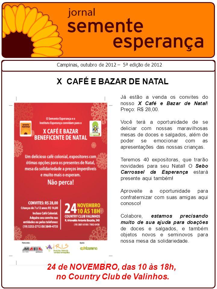 X CAFÉ E BAZAR DE NATAL Campinas, outubro de 2012 – 5ª edição de 2012 Já estão a venda os convites do nosso X Café e Bazar de Natal! Preço: R$ 28,00.