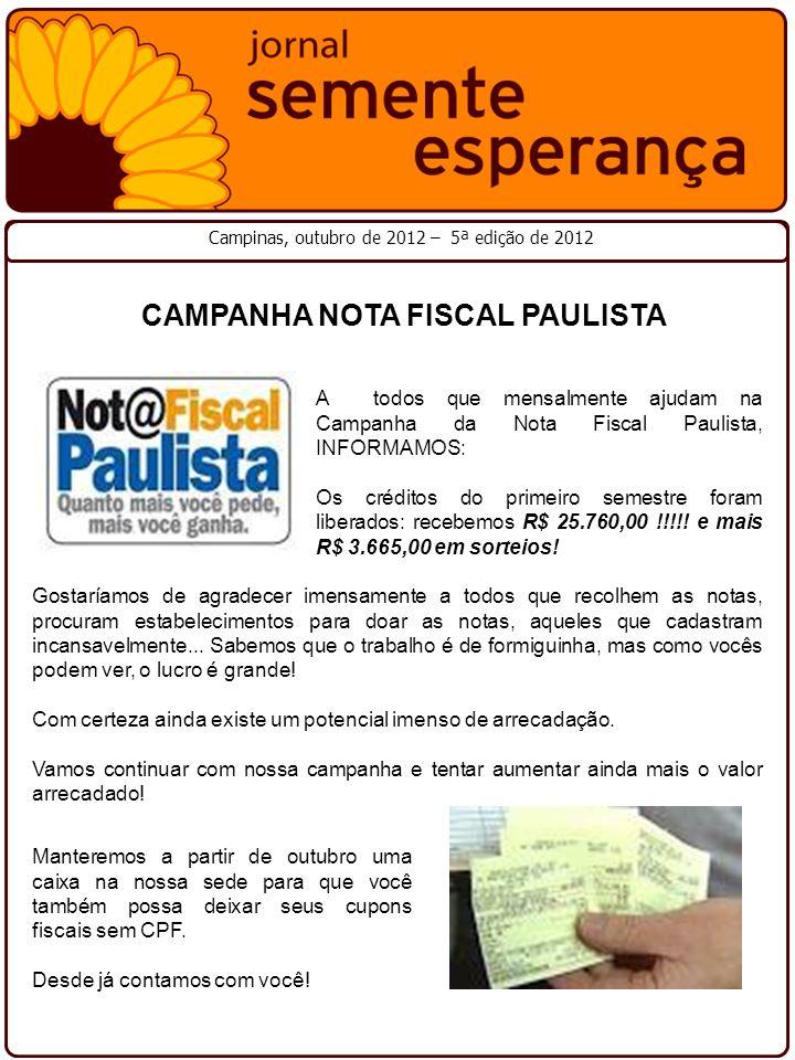 CAMPANHA NOTA FISCAL PAULISTA A todos que mensalmente ajudam na Campanha da Nota Fiscal Paulista, INFORMAMOS: Os créditos do primeiro semestre foram l
