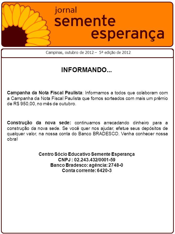 Campinas, outubro de 2012 – 5ª edição de 2012 INFORMANDO... Campanha da Nota Fiscal Paulista: Informamos a todos que colaboram com a Campanha da Nota