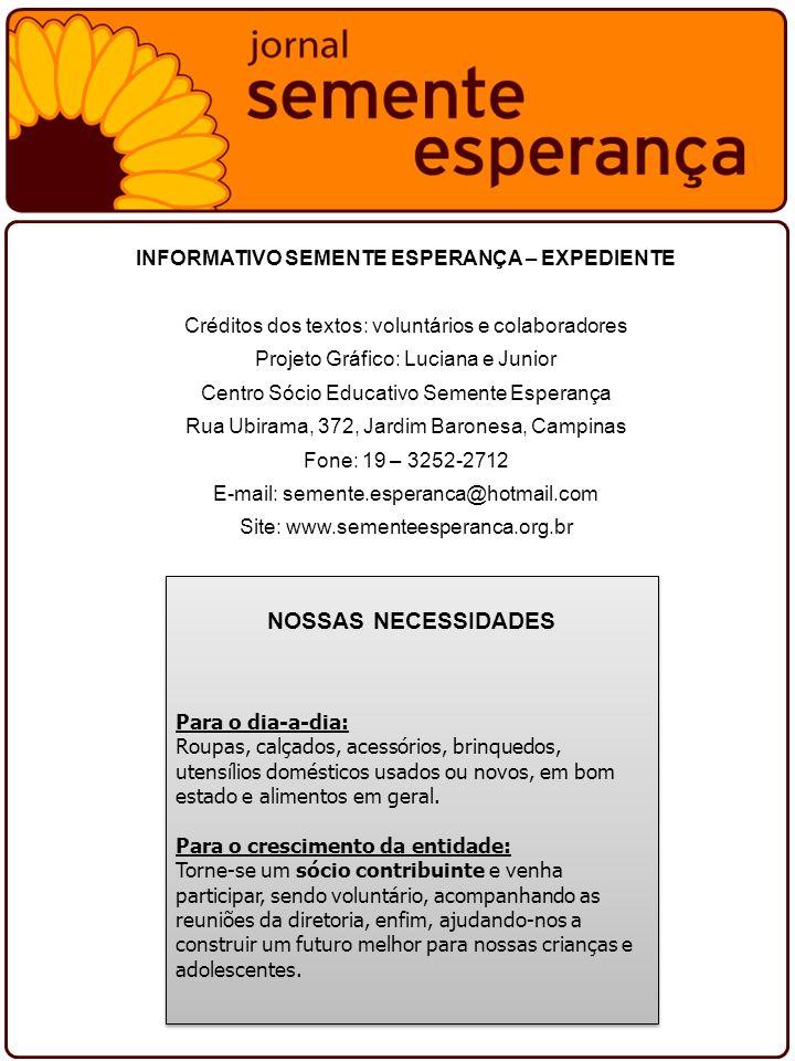 INFORMATIVO SEMENTE ESPERANÇA – EXPEDIENTE Créditos dos textos: voluntários e colaboradores Projeto Gráfico: Luciana e Junior Centro Sócio Educativo S