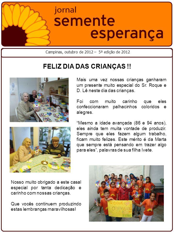 Campinas, outubro de 2012 – 5ª edição de 2012 FELIZ DIA DAS CRIANÇAS !! Mais uma vez nossas crianças ganharam um presente muito especial do Sr. Roque