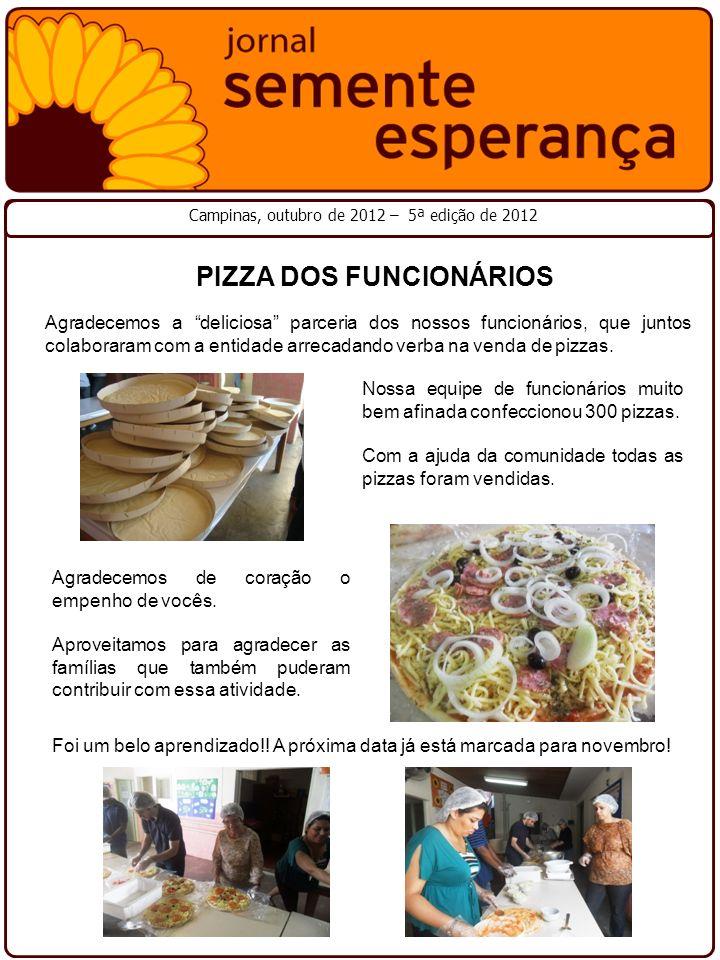 PIZZA DOS FUNCIONÁRIOS Campinas, outubro de 2012 – 5ª edição de 2012 Agradecemos a deliciosa parceria dos nossos funcionários, que juntos colaboraram
