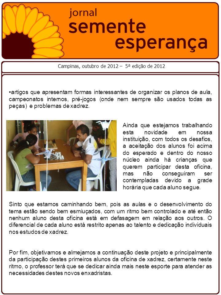 Campinas, outubro de 2012 – 5ª edição de 2012 Ainda que estejamos trabalhando esta novidade em nossa instituição, com todos os desafios, a aceitação d