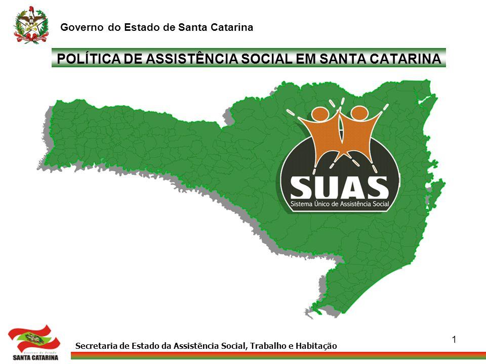 Secretaria de Estado da Assistência Social, Trabalho e Habitação Governo do Estado de Santa Catarina 1 POLÍTICA DE ASSISTÊNCIA SOCIAL EM SANTA CATARIN