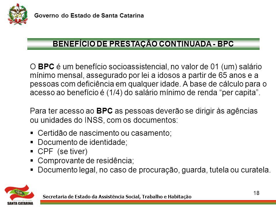 Secretaria de Estado da Assistência Social, Trabalho e Habitação Governo do Estado de Santa Catarina 18 BENEFÍCIO DE PRESTAÇÃO CONTINUADA - BPC O BPC
