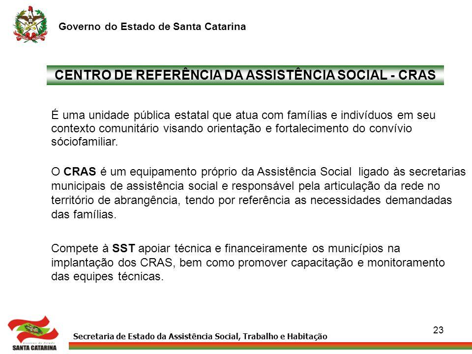 Secretaria de Estado da Assistência Social, Trabalho e Habitação Governo do Estado de Santa Catarina 23 CENTRO DE REFERÊNCIA DA ASSISTÊNCIA SOCIAL - C