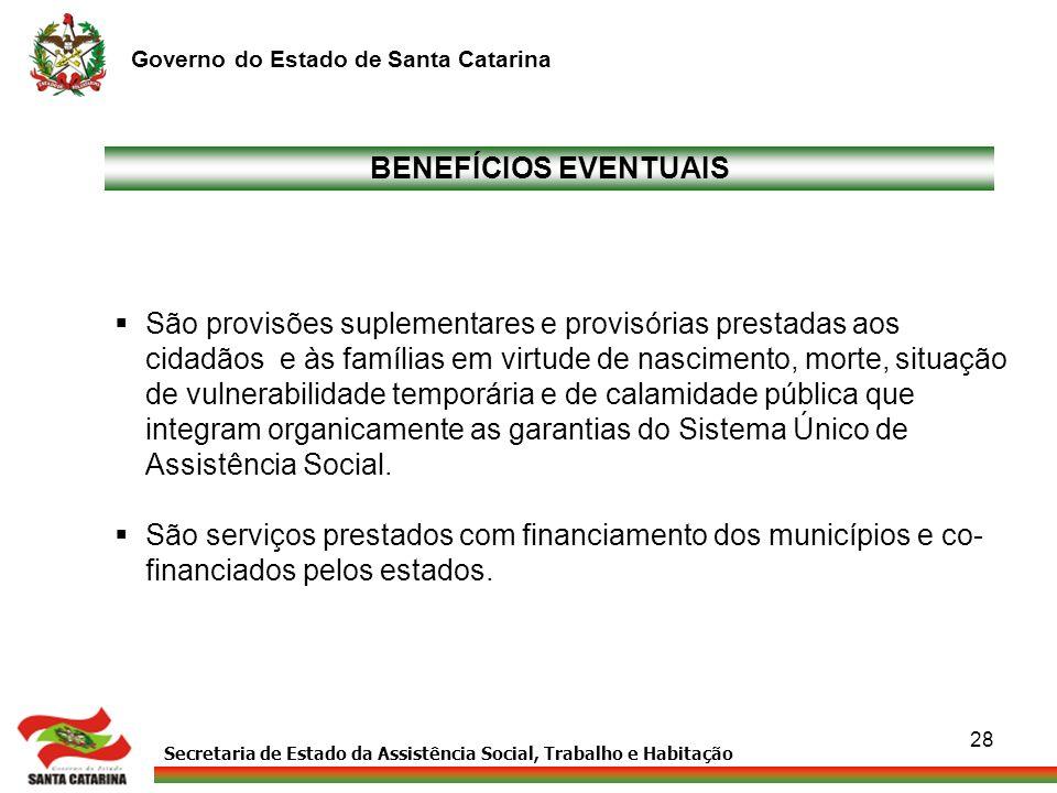 Secretaria de Estado da Assistência Social, Trabalho e Habitação Governo do Estado de Santa Catarina 28 BENEFÍCIOS EVENTUAIS São provisões suplementar