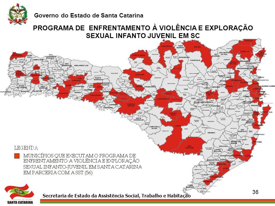 Secretaria de Estado da Assistência Social, Trabalho e Habitação Governo do Estado de Santa Catarina 36 PROGRAMA DE ENFRENTAMENTO À VIOLÊNCIA E EXPLOR