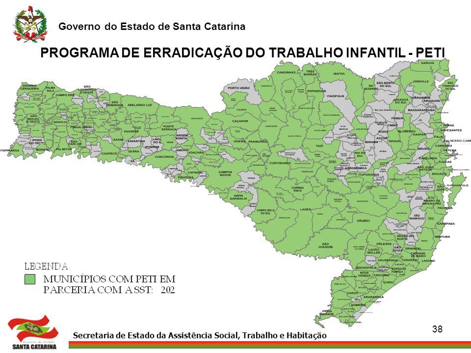Secretaria de Estado da Assistência Social, Trabalho e Habitação Governo do Estado de Santa Catarina 38 PROGRAMA DE ERRADICAÇÃO DO TRABALHO INFANTIL -