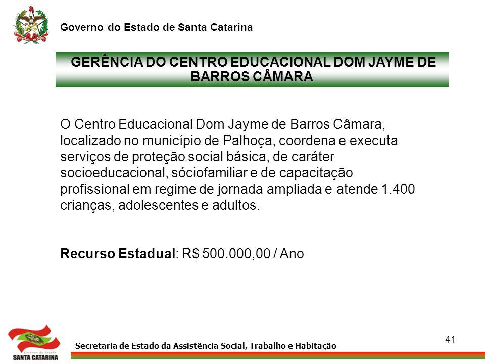 Secretaria de Estado da Assistência Social, Trabalho e Habitação Governo do Estado de Santa Catarina 41 GERÊNCIA DO CENTRO EDUCACIONAL DOM JAYME DE BA