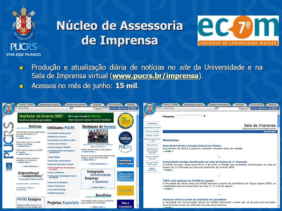 Núcleo de Assessoria de Imprensa Produção e atualização diária de notícias no site da Universidade e na Sala de Imprensa virtual (www.pucrs.br/imprens