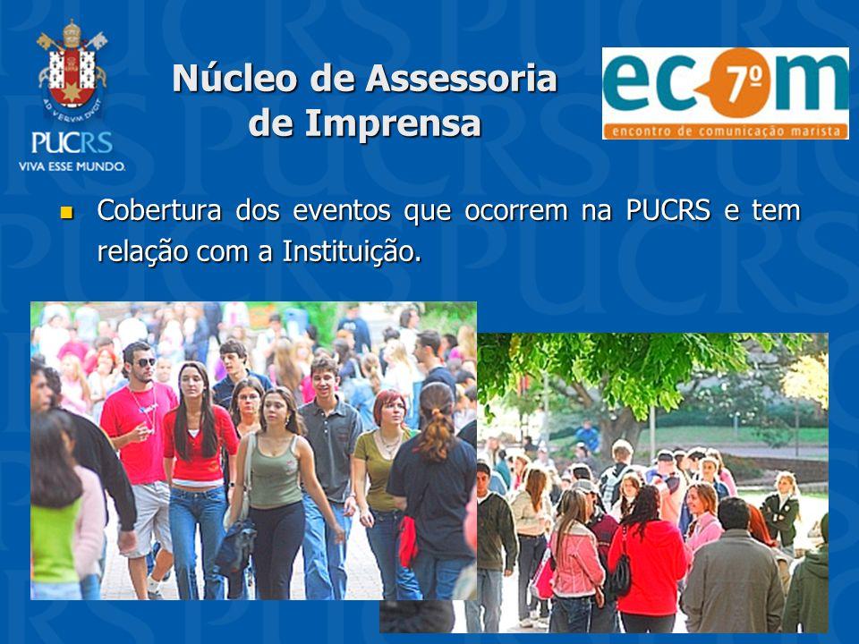 Núcleo de Assessoria de Imprensa Cobertura dos eventos que ocorrem na PUCRS e tem relação com a Instituição. Cobertura dos eventos que ocorrem na PUCR