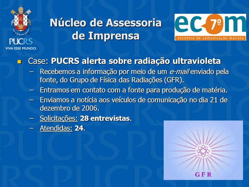 Núcleo de Assessoria de Imprensa Case: PUCRS alerta sobre radiação ultravioleta Case: PUCRS alerta sobre radiação ultravioleta –Recebemos a informação