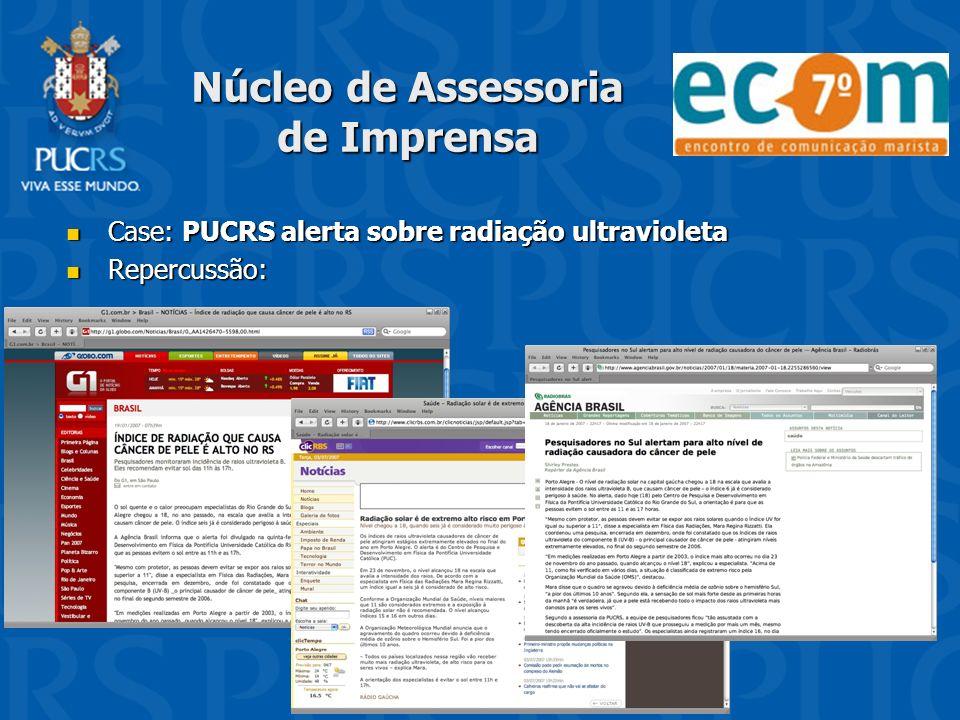 Núcleo de Assessoria de Imprensa Case: PUCRS alerta sobre radiação ultravioleta Case: PUCRS alerta sobre radiação ultravioleta Repercussão: Repercussã