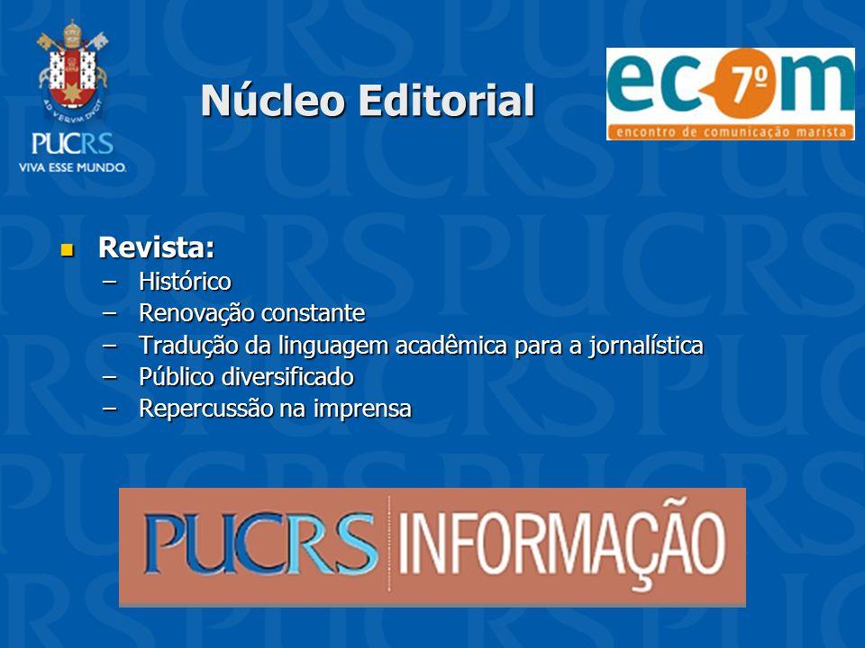Núcleo Editorial Revista: Revista: –Histórico –Renovação constante –Tradução da linguagem acadêmica para a jornalística –Público diversificado –Reperc