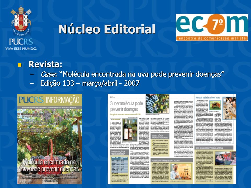 Núcleo Editorial Revista: Revista: –Case: Molécula encontrada na uva pode prevenir doenças –Edição 133 – março/abril - 2007