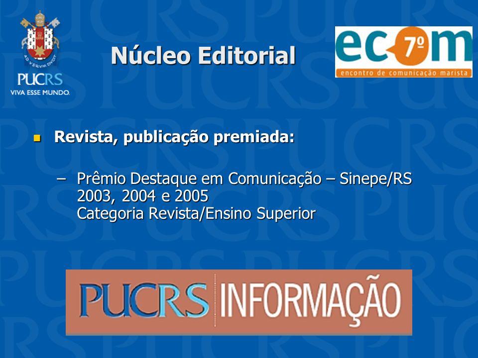 Núcleo Editorial Revista, publicação premiada: Revista, publicação premiada: –Prêmio Destaque em Comunicação – Sinepe/RS 2003, 2004 e 2005 Categoria R