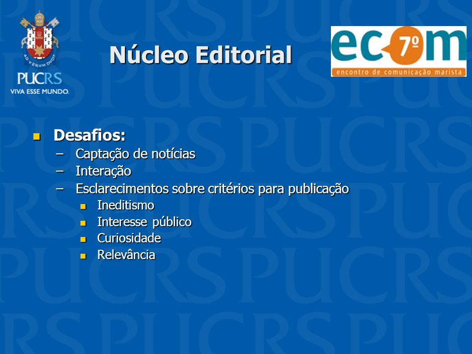 Núcleo Editorial Desafios: Desafios: –Captação de notícias –Interação –Esclarecimentos sobre critérios para publicação Ineditismo Ineditismo Interesse