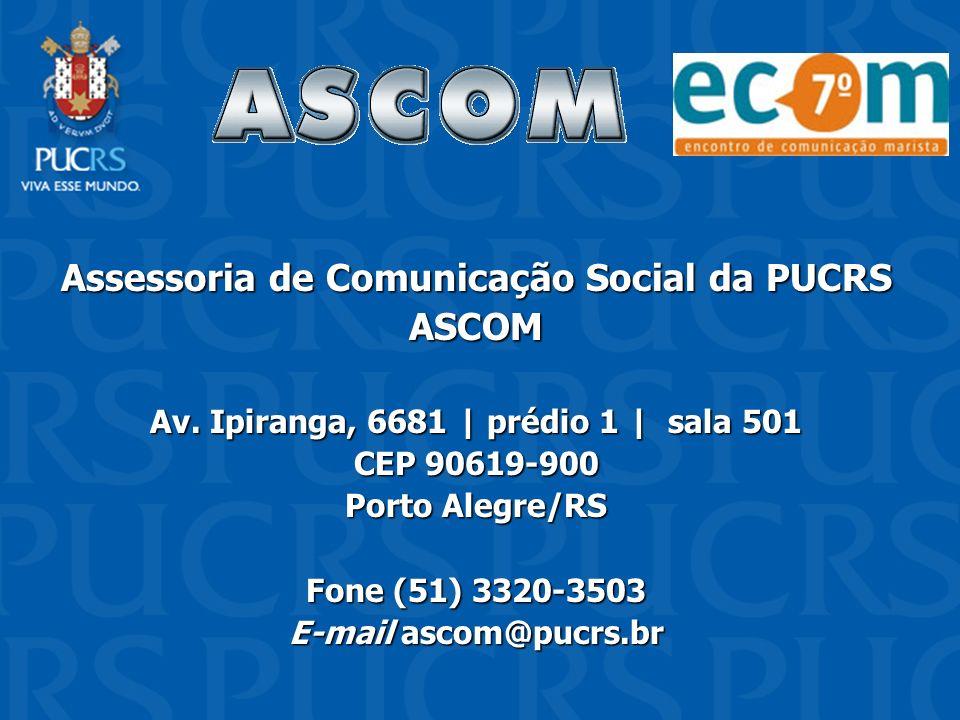 Assessoria de Comunicação Social da PUCRS ASCOM Av. Ipiranga, 6681 | prédio 1 | sala 501 CEP 90619-900 Porto Alegre/RS Fone (51) 3320-3503 E-mail asco