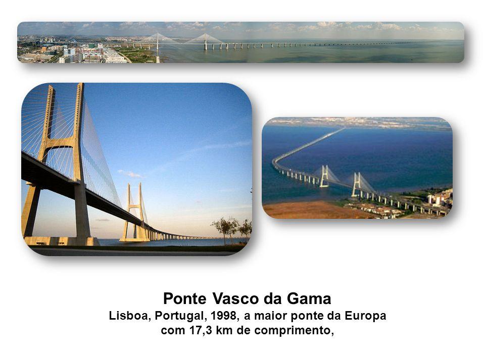 Ponte Vasco da Gama Lisboa, Portugal, 1998, a maior ponte da Europa com 17,3 km de comprimento,