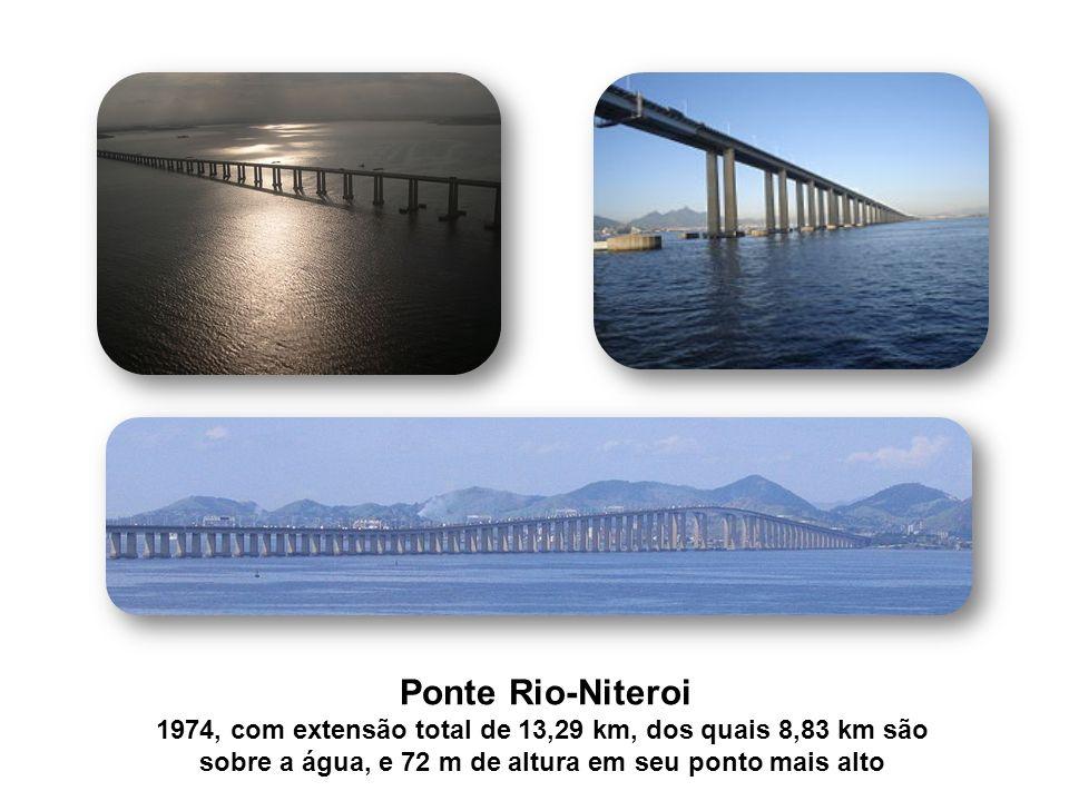 Ponte Rio-Niteroi 1974, com extensão total de 13,29 km, dos quais 8,83 km são sobre a água, e 72 m de altura em seu ponto mais alto